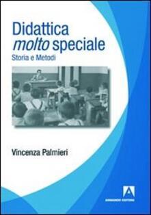 Didattica molto speciale. Storia e metodi - Vincenza Palmieri - copertina