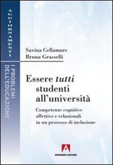 Essere tutti studenti all'università. Competenze cognitive affettive e relazionali in un processo di inclusione - Savina Cellamare,Bruna Grasselli - copertina