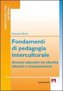 Fondamenti di pedagogia interculturale. Itinerari educativi tra identità, alterità e riconoscimento - Francesco Bossio - copertina
