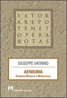 Aenigma. Simbolo mistero e misticismo - Giuseppe Vatinno - copertina