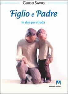 Figlio e padre. In due per strada - Guido Savio - copertina