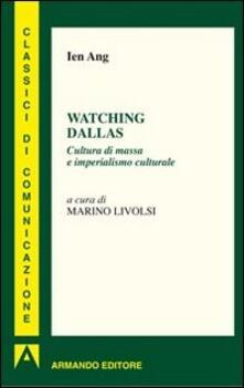Listadelpopolo.it Watching Dallas. Cultura di massa e imperialismo culturale Image