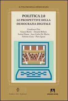 Politica 2.0. Le prospettive della democrazia digitale - Gianfranco Fini,Gianni Riotta,Daniele Bellasio - copertina