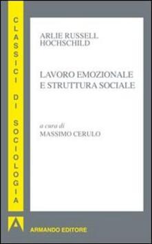 Lavoro emozionale e struttura sociale - Arlie R. Hochschild - copertina