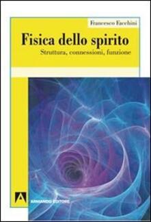Fisica dello spirito. Struttura, connessioni, funzione - Francesco Facchini - copertina