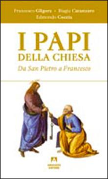 I papi della chiesa. Da san Pietro a Francesco - Francesco Gligora,Biagia Catanzaro,Edmondo Coccia - copertina