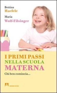 I primi passi nella scuola materna. Chi ben comincia... - Bettina Haefele,Maria Wolf-Filsinger - copertina