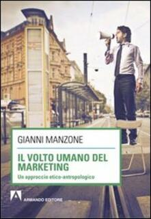 Il volto umano del marketing. Un approccio etico-antropologico - Gianni Manzone - copertina