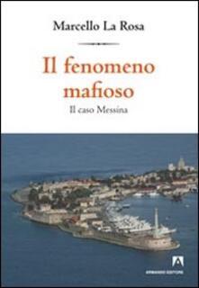 Il fenomeno mafioso. Il caso Messina - Marcello La Rosa - copertina