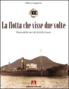 La flotta che visse due volte. Storia delle navi di Achille Lauro - Tobia Costagliola - copertina