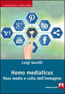 Homo mediaticus. Mass media e culto dell'immagine - Luigi Gentili - copertina