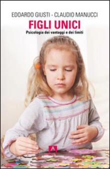 Figli unici. Psicologia dei vantaggi e dei limiti - Edoardo Giusti,Claudio Manucci - copertina