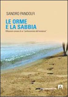 Le orme e la sabbia. Riflessioni corsare di un «professionista dell'esistenza» - Sandro Pandolfi - copertina