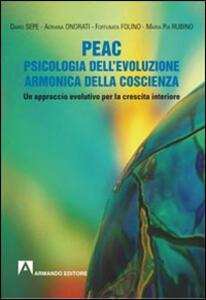 PEAC. Psicologia dell'evoluzione armonica della coscienza. Un approccio evolutivo per la crescita interiore