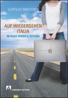 Auf-wiedersehen Italia. In fuga dall'Italia verso il futuro - Leopoldo Innocenti - copertina