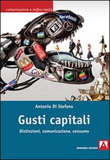 Gusti capitali. Distinzioni, comunicazione, consumo - Antonio Di Stefano - copertina