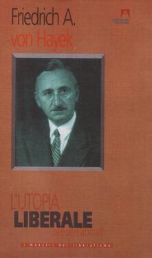 L' utopia liberale. Pensieri liberali - Friedrich A. von Hayek - ebook