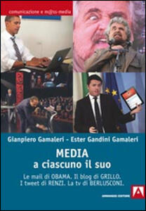 Media: a ciascuno il suo. Le mail di Obama. Il blog di Grillo. I tweet di Renzi. La tv di Berlusconi