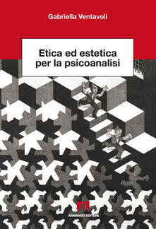 Etica ed estetica per la psicoanalisi - Gabriella Ventavoli - ebook