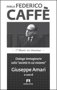 Parla Federico Caffè. Dialogo immaginario sulla «società in cui viviamo» - copertina