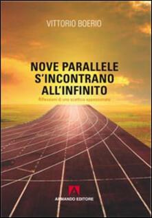 Nove parallele s'incontrano all'infinito. Che cos'è la verità? Riflessioni di uno scettico appassionato - Vittorio Boerio - copertina