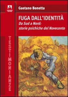 Fuga dall'identità. Da Sud a Nord: storie psichiche del Novecento - Gaetano Bonetta - copertina