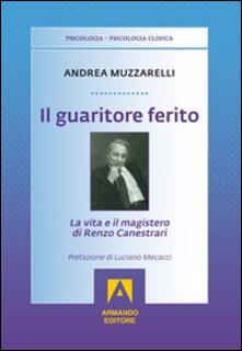 Il guaritore ferito. La vita e il magistero di Renzo Canestrari - Andrea Muzzarelli - copertina
