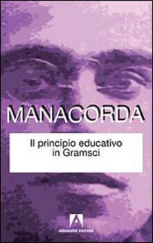 Il principio educativo in Gramsci - M. Alighiero Manacorda - copertina