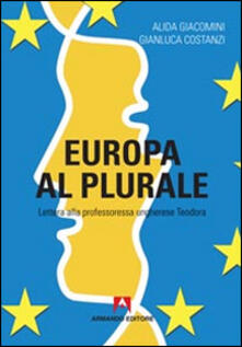 Europa al plurale. Lettera alla professoressa ungherese Teodora - Alida Giacomini,Gianluca Costanzi - copertina