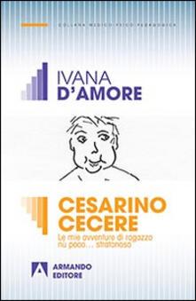 Cesarino Cecere. Vita e avventure di un ragazzo diversamente abile - Ivana D'Amore - copertina