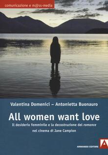 All women want love. Il desiderio femminile e la decostruzione del «romance» nel cinema di Jane Campion - Valentina Domenici,Antonietta Buonauro - copertina