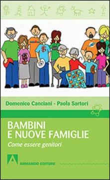 Bambini e nuove famiglie. Come essere genitori - Domenico Canciani,Paola Sartori - copertina