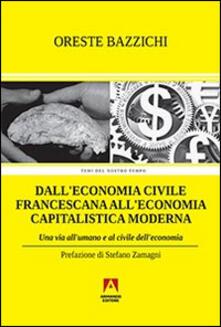 Dall'economia civile francescana all'economia capitalistica moderna. Una via all'umano e al civile dell'economia - Oreste Bazzichi - copertina
