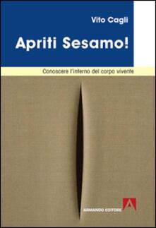 Apriti sesamo! Conoscere l'interno del corpo vivente - Vito Cagli - copertina
