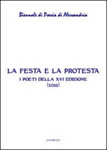 La festa e la protesta. Atti della 16° Biennale di poesia di Alessandria