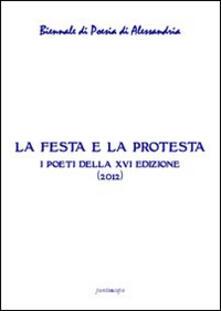 La festa e la protesta. Atti della 16° Biennale di poesia di Alessandria - copertina