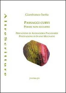 Passaggi curvi. Poesie non euclidee - Gianfranco Isetta - copertina