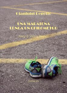 Una maratona lunga un chilometro - Gianluigi Repetto - copertina