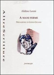 A mani ferme - Aldino Leoni - copertina