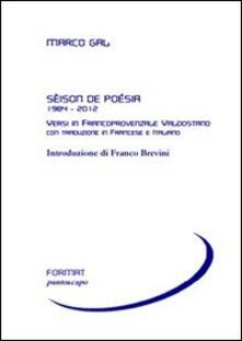Sèison de poésia 1984-2012. Versi in francoprovenzale valdostano. Ediz. italiana e francese - Marco Gal - copertina