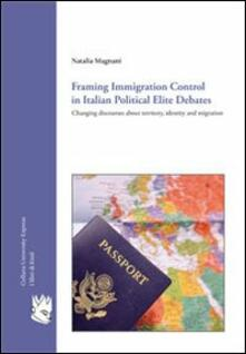 Framing immigration control in Italian political elite. Changing discourses about territory, identity and migration - Natalia Magnani - copertina
