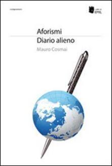 Aforismi. Diario alieno - Mauro Cosmai - copertina