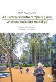 «Il quartiere: il nostro campo di gioco». Verso una sociologia «spazialista» - Lidia K. Manzo - copertina