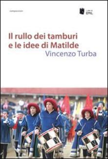 Il rullo dei tamburi e le idee di Matilde - Vincenzo Turba - copertina