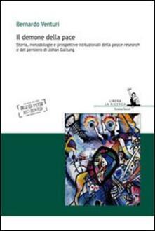 Il demone della pace. Storia, metodologie e prospettive istituzionali della peace research e del pensiero di Johan Galtung - Bernardo Venturi - copertina