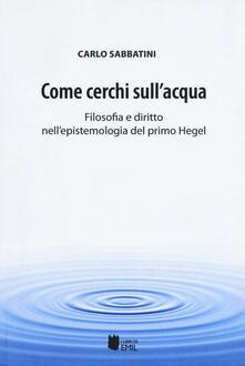Come cerchi sull'acqua. Filosofia e diritto nell'epistemologia del primo Hegel - Carlo Sabbatini - copertina