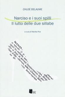 Narciso e i suoi spilli. Il lutto delle due sillabe - Chloé Delaume - copertina
