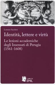Identità,lettere e virtù. Le lezioni accademiche degli Insensati di Perugia (1561-1608)