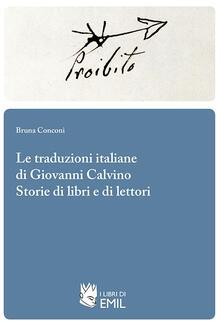 Le traduzioni italiane di Giovanni Calvino. Storie di libri e di lettori - Bruna Conconi - copertina