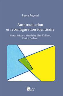 Autotraduction et reconfiguration identitaire. Marco Micone, Madeleine Blais-Dahlem, Patrice Desbiens - Paola Puccini - copertina